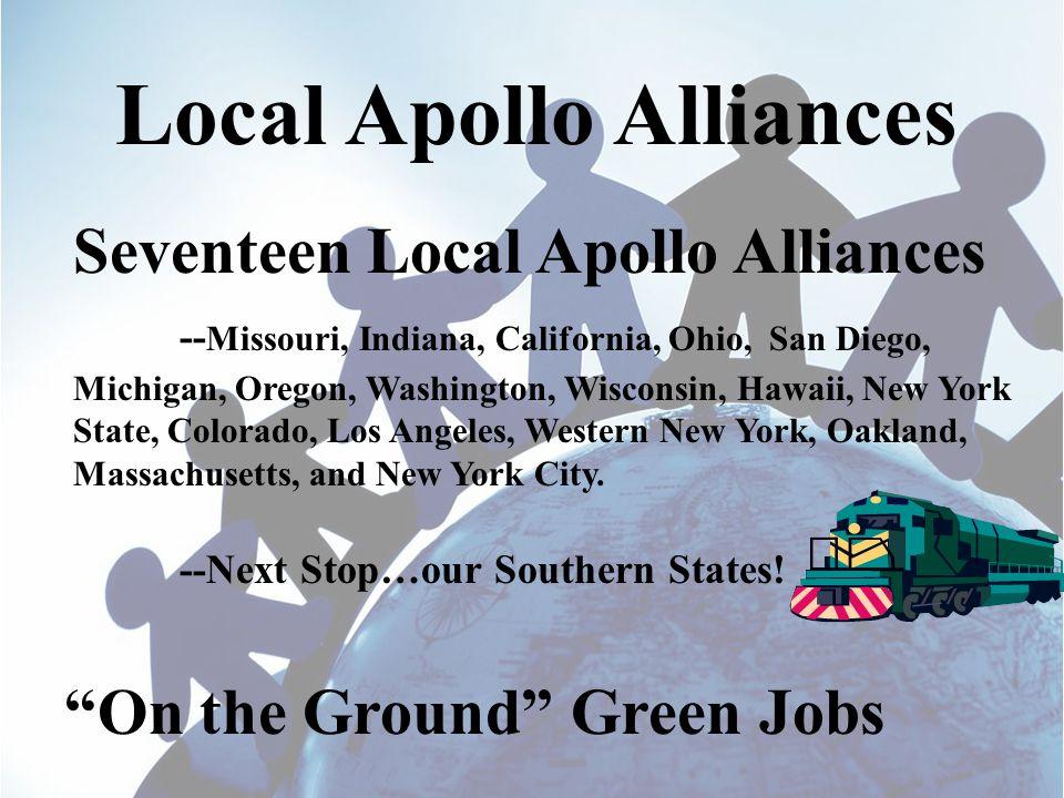 Local Apollo Alliances Seventeen Local Apollo Alliances -- Missouri, Indiana, California, Ohio, San Diego, Michigan, Oregon, Washington, Wisconsin, Hawaii, New York State, Colorado, Los Angeles, Western New York, Oakland, Massachusetts, and New York City.