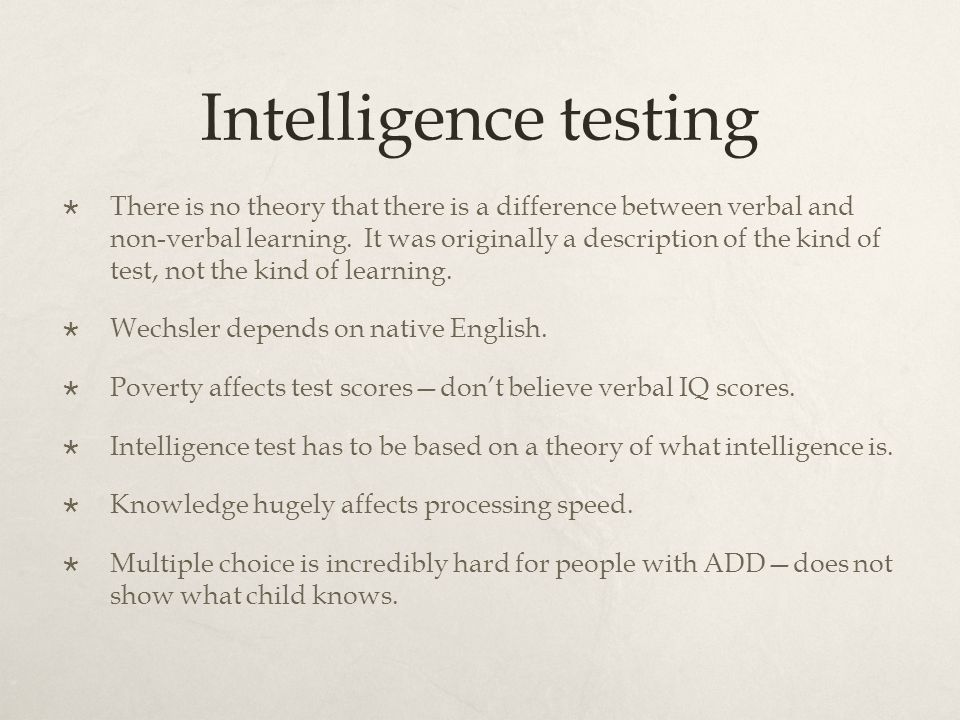 Intelligence testing  There is no theory that there is a difference between verbal and non-verbal learning.
