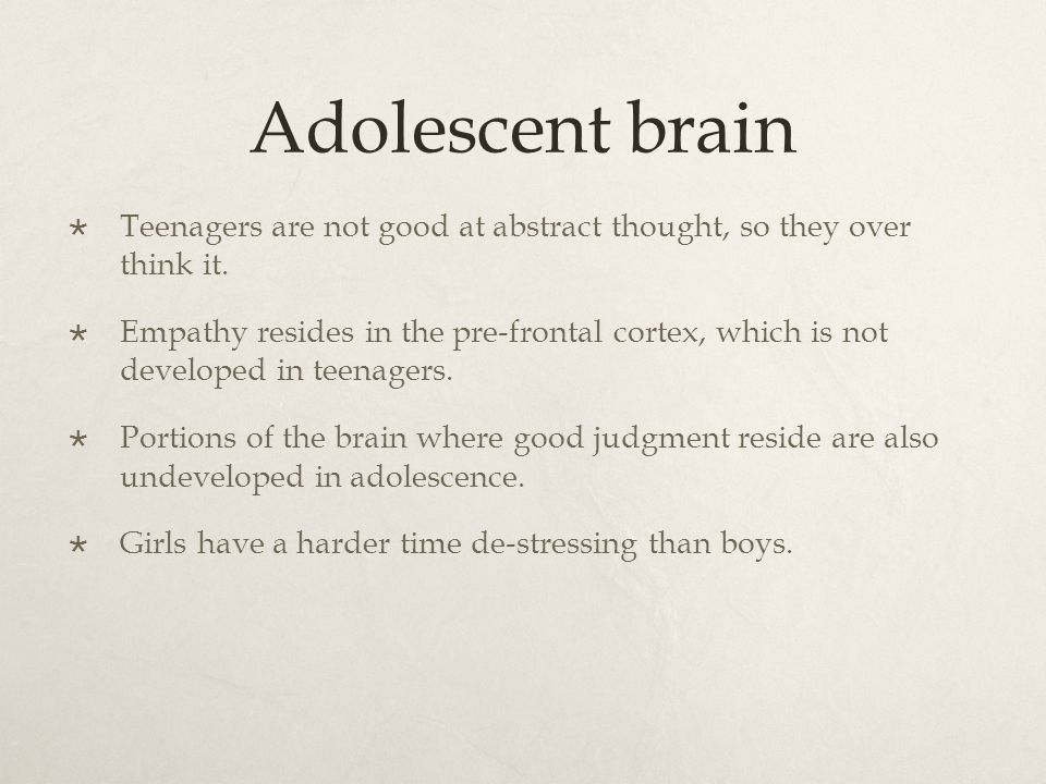 Adolescent brain  Teenagers are not good at abstract thought, so they over think it.
