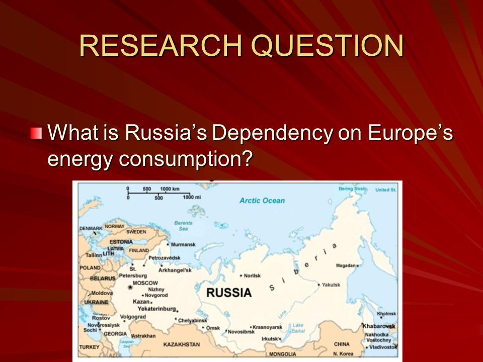 RESEARCH QUESTION What is Russia's Dependency on Europe's energy consumption