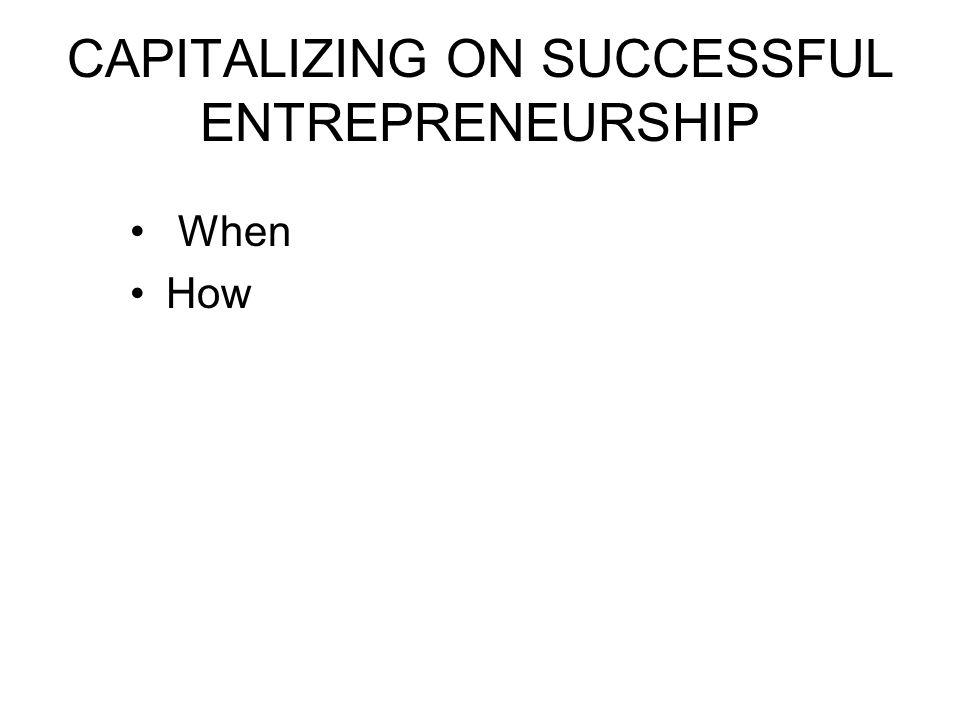 CAPITALIZING ON SUCCESSFUL ENTREPRENEURSHIP When How