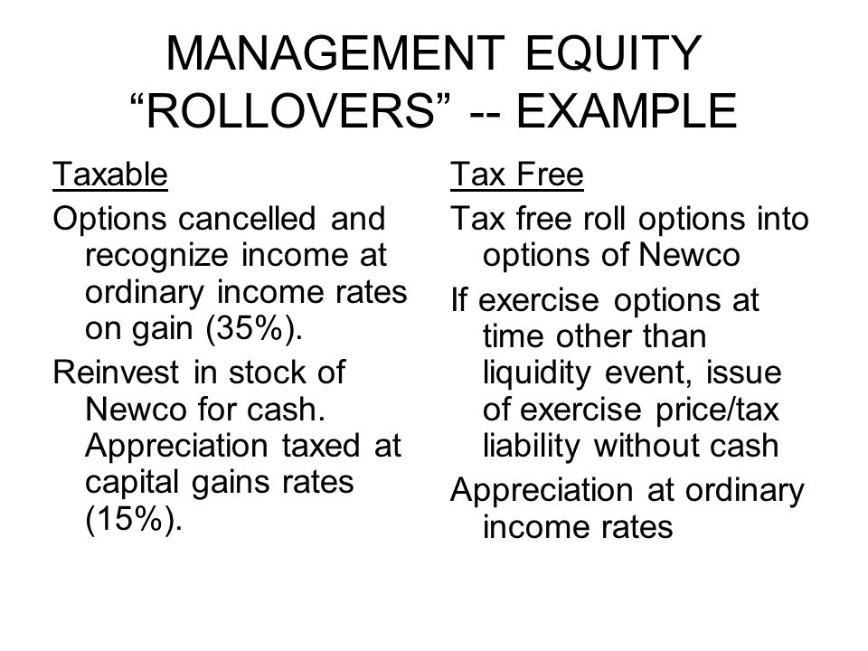 MANAGEMENT EQUITY ROLLOVERS -- EXAMPLE Taxable Options cancelled and recognize income at ordinary income rates on gain (35%).