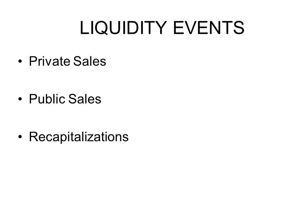 LIQUIDITY EVENTS Private Sales Public Sales Recapitalizations