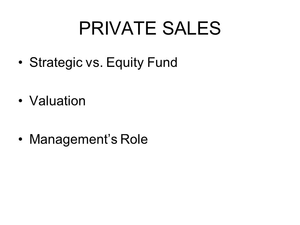 PRIVATE SALES Strategic vs. Equity Fund Valuation Management's Role