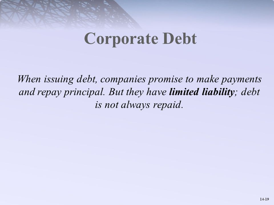 14-19 Corporate Debt When issuing debt, companies promise to make payments and repay principal.