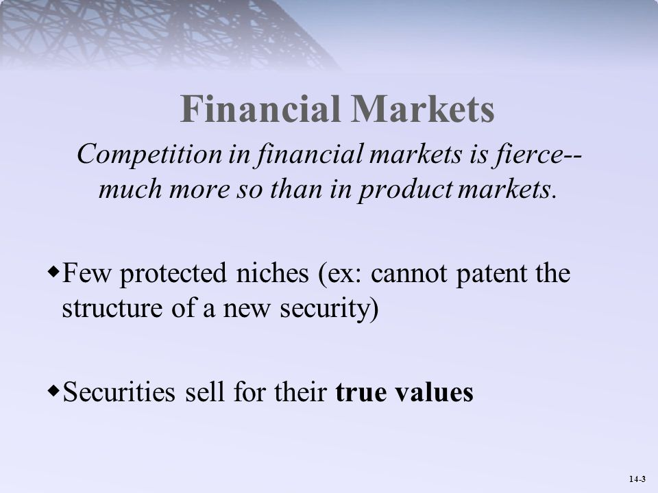 14-3 Financial Markets Competition in financial markets is fierce-- much more so than in product markets.