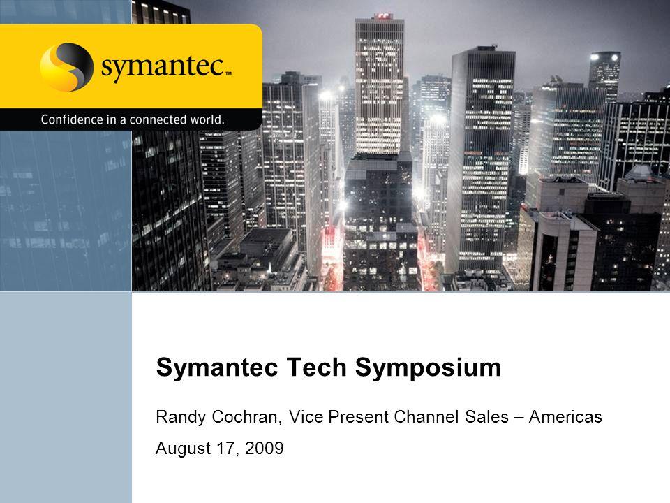 Symantec Tech Symposium Randy Cochran, Vice Present Channel Sales – Americas August 17, 2009