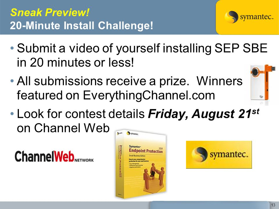 Sneak Preview! 20-Minute Install Challenge! Submit a video of yourself installing SEP SBE in 20 minutes or less! All submissions receive a prize. Winn