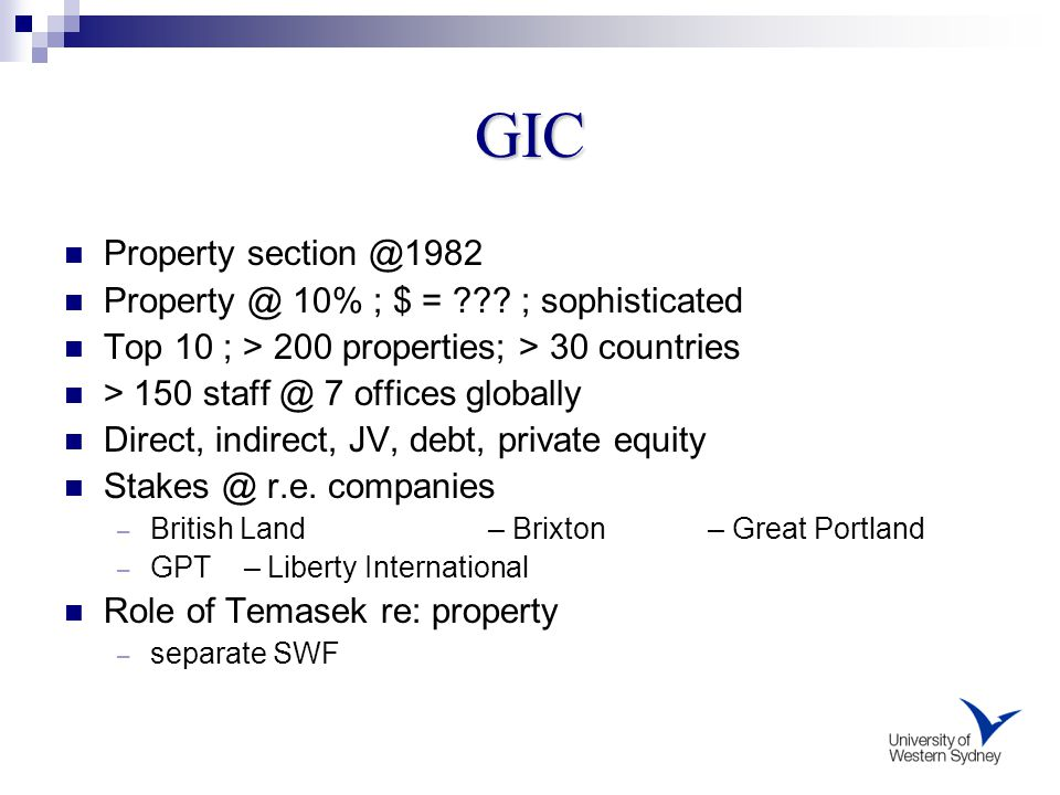 GIC Property section @1982 Property @ 10% ; $ = ??? ; sophisticated Top 10 ; > 200 properties; > 30 countries > 150 staff @ 7 offices globally Direct,