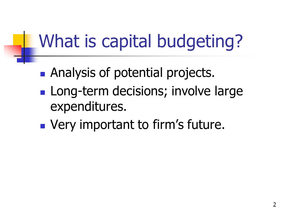 2 What is capital budgeting. Analysis of potential projects.