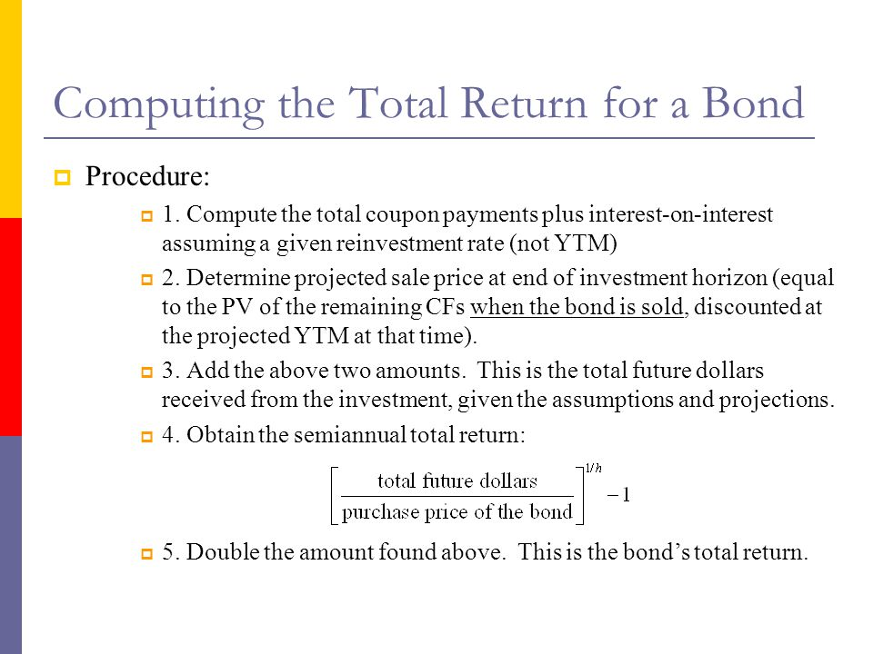 Computing the Total Return for a Bond  Procedure:  1.