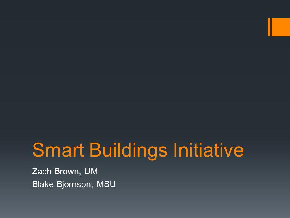Smart Buildings Initiative Zach Brown, UM Blake Bjornson, MSU