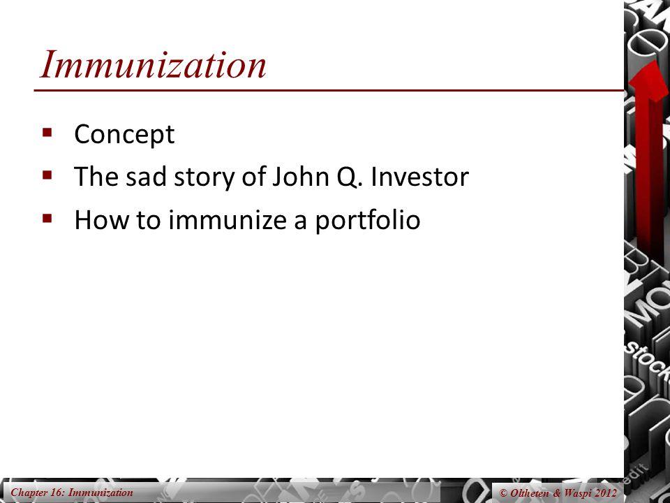 Chapter 16: Immunization © Oltheten & Waspi 2012 Immunization  Concept  The sad story of John Q.