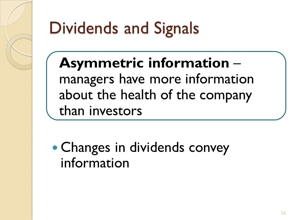 Dividends and Signals Changes in dividends convey information 14 Asymmetric information – managers have more information about the health of the compa