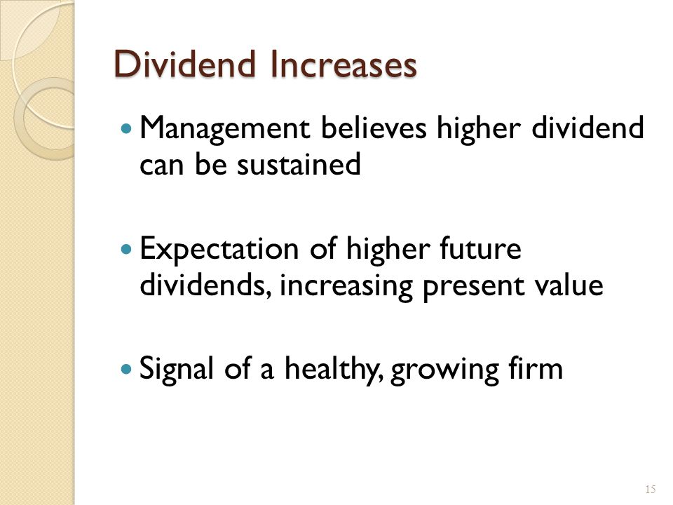 Dividend Increases Management believes higher dividend can be sustained Expectation of higher future dividends, increasing present value Signal of a h