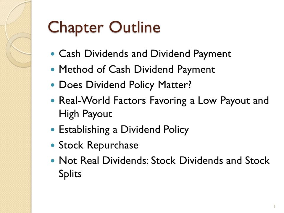Chapter Outline Cash Dividends and Dividend Payment Method of Cash Dividend Payment Does Dividend Policy Matter.