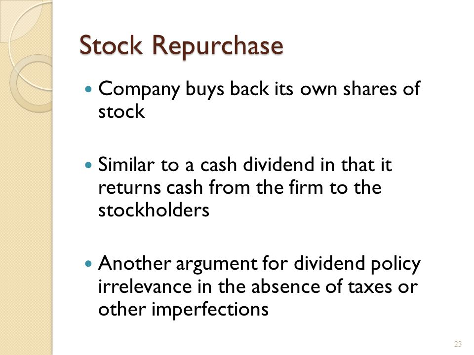 Stock Repurchase Company buys back its own shares of stock Similar to a cash dividend in that it returns cash from the firm to the stockholders Anothe