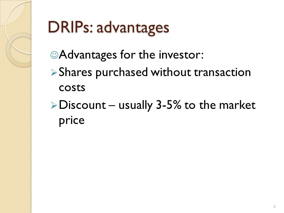 DRIPs: advantages Advantages for the investor:  Shares purchased without transaction costs  Discount – usually 3-5% to the market price 4