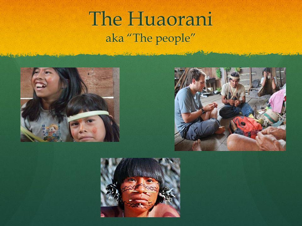 The Huaorani aka The people