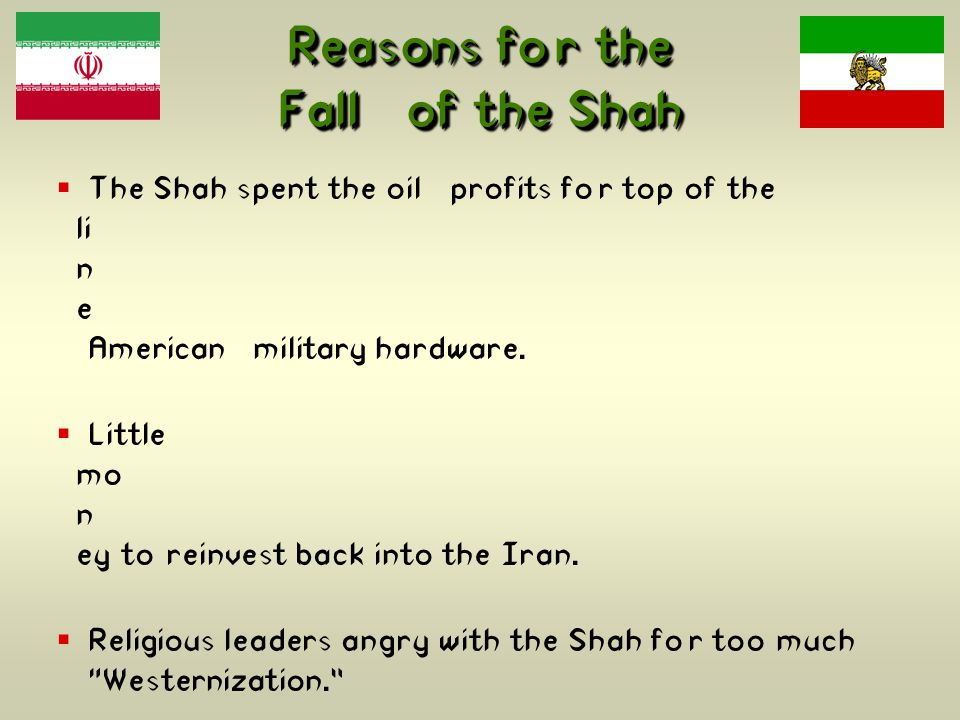 Reasons for the Fall of the Shah  The Shah spent the oil profits for top of the li n e American military hardware.