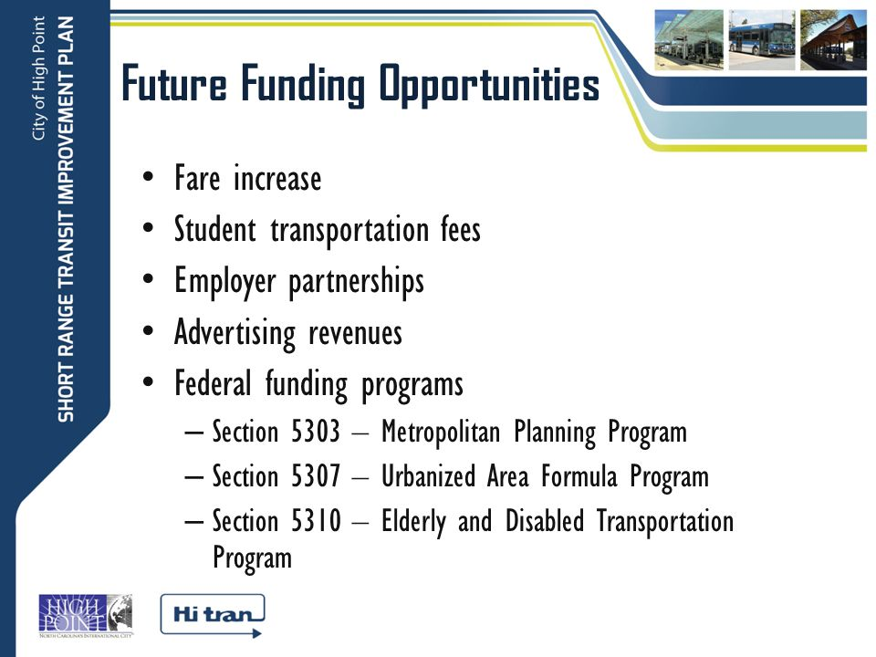 Future Funding Opportunities Fare increase Student transportation fees Employer partnerships Advertising revenues Federal funding programs – Section 5