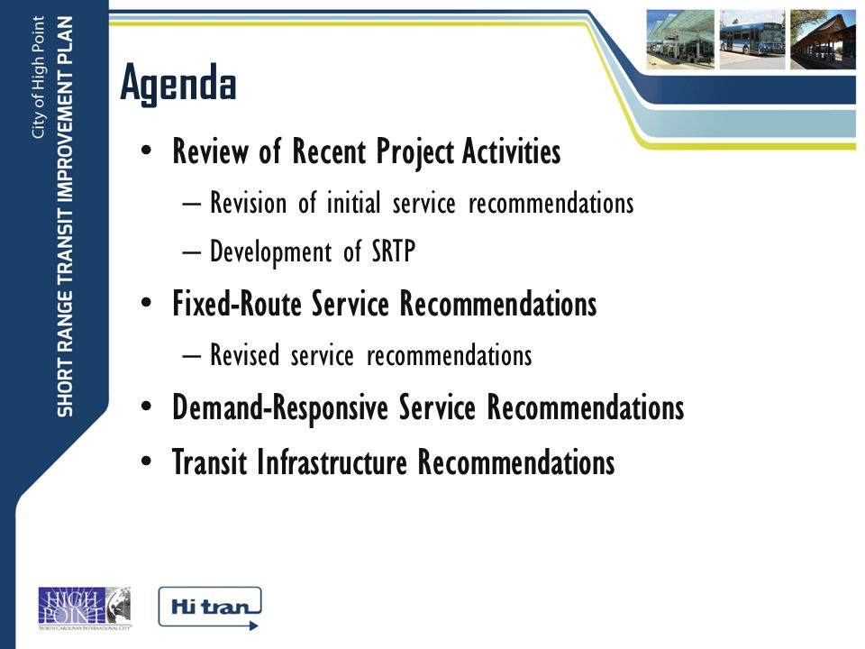 Agenda Review of Recent Project Activities – Revision of initial service recommendations – Development of SRTP Fixed-Route Service Recommendations – Revised service recommendations Demand-Responsive Service Recommendations Transit Infrastructure Recommendations