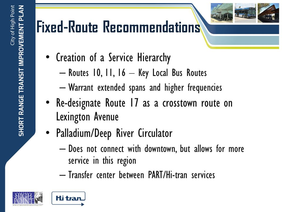 Fixed-Route Recommendations Creation of a Service Hierarchy – Routes 10, 11, 16 – Key Local Bus Routes – Warrant extended spans and higher frequencies