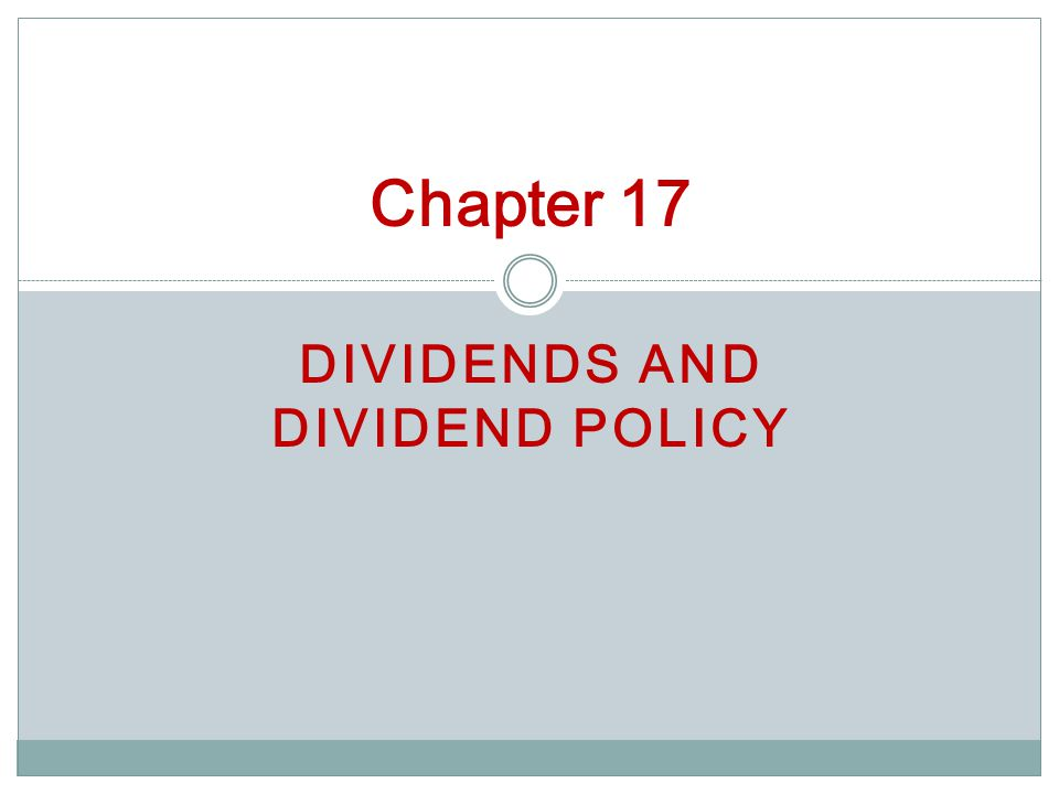 DIVIDENDS AND DIVIDEND POLICY Chapter 17