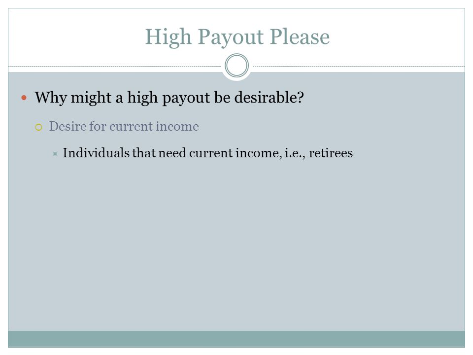 High Payout Please Why might a high payout be desirable.