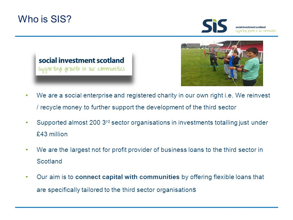 Who is SIS.We are a social enterprise and registered charity in our own right i.e.