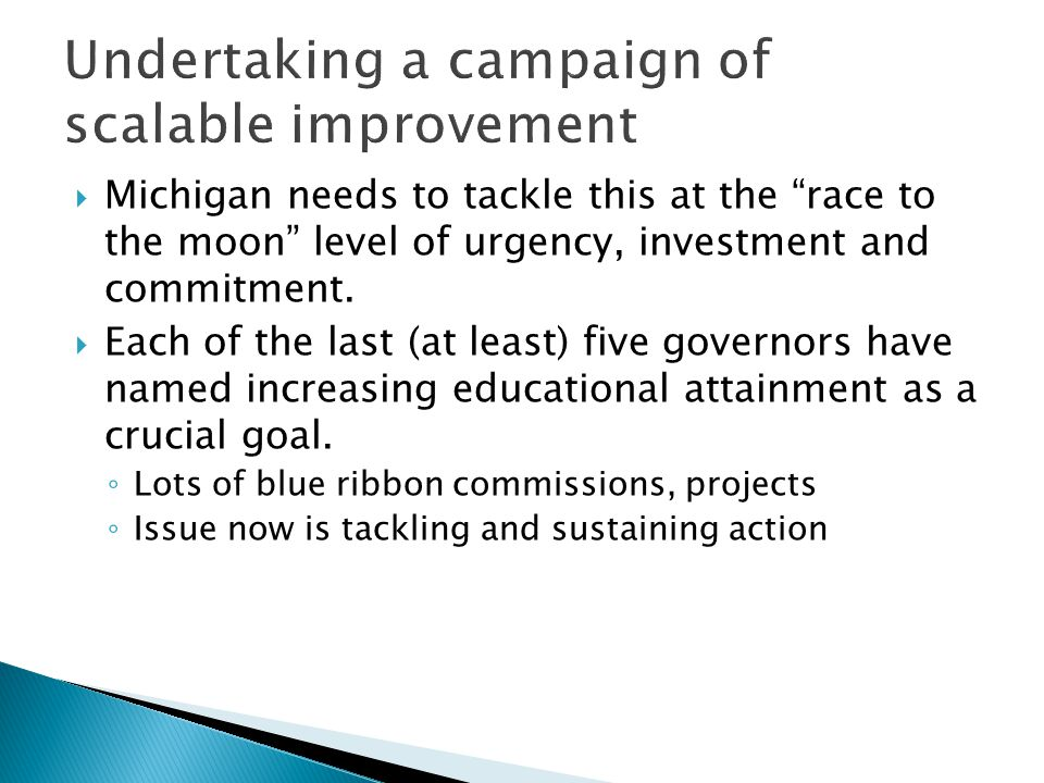  Michigan needs to tackle this at the race to the moon level of urgency, investment and commitment.