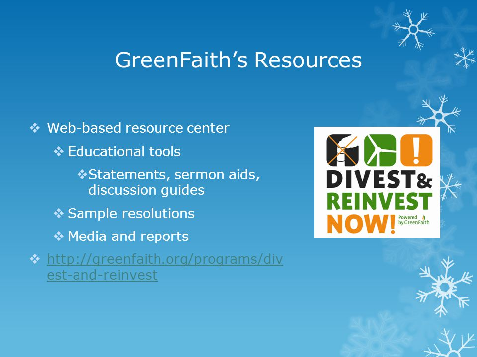 GreenFaith's Resources  Web-based resource center  Educational tools  Statements, sermon aids, discussion guides  Sample resolutions  Media and r