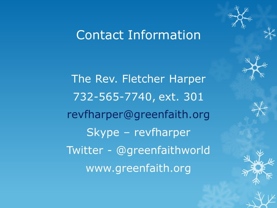 Contact Information The Rev. Fletcher Harper 732-565-7740, ext. 301 revfharper@greenfaith.org Skype – revfharper Twitter - @greenfaithworld www.greenf