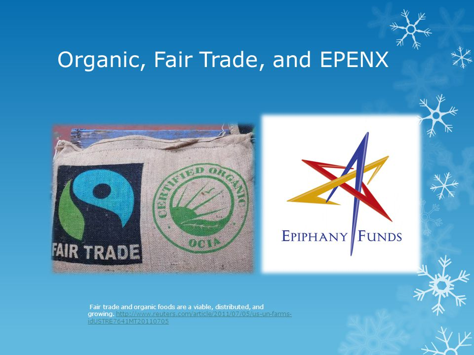 Organic, Fair Trade, and EPENX Fair trade and organic foods are a viable, distributed, and growing. http://www.reuters.com/article/2011/07/05/us-un-fa