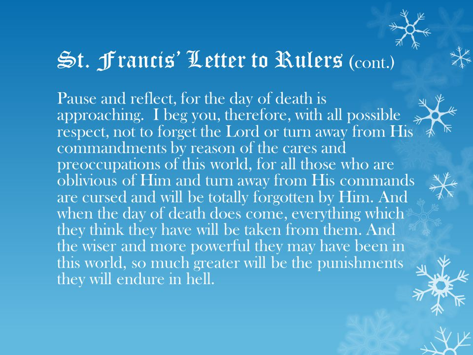 St. Francis' Letter to Rulers ( cont.) Pause and reflect, for the day of death is approaching.