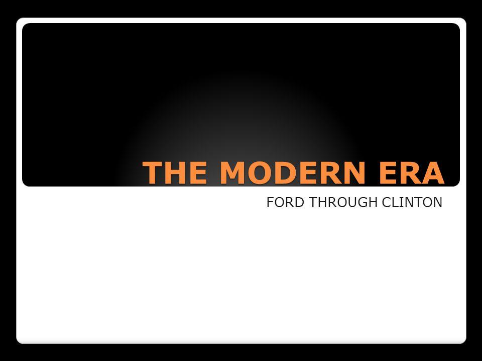 THE MODERN ERA FORD THROUGH CLINTON