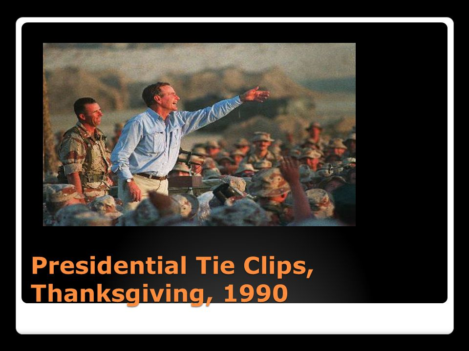 Presidential Tie Clips, Thanksgiving, 1990
