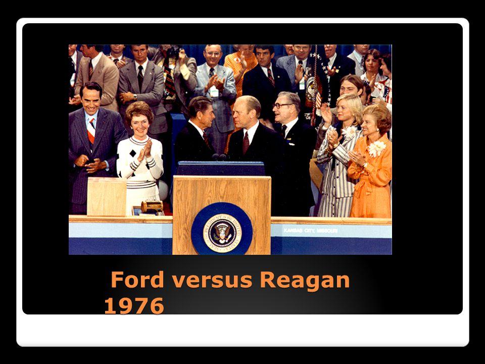 Ford versus Reagan 1976 Ford versus Reagan 1976