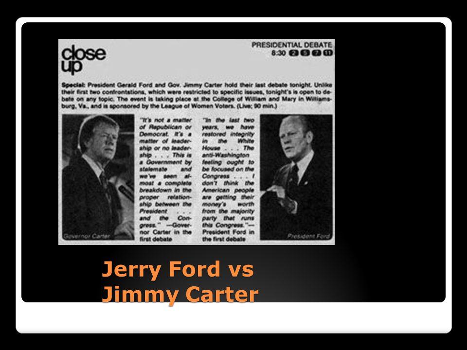 Jerry Ford vs Jimmy Carter Jerry Ford vs Jimmy Carter