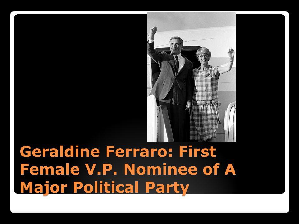 Geraldine Ferraro: First Female V.P. Nominee of A Major Political Party