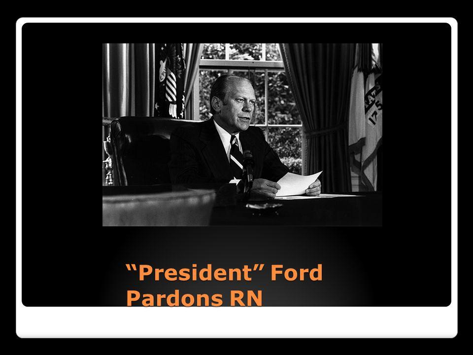 """President"" Ford Pardons RN ""President"" Ford Pardons RN"