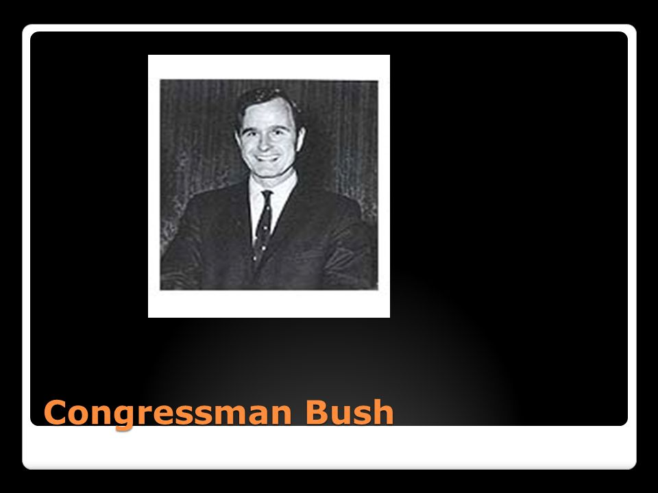 Congressman Bush