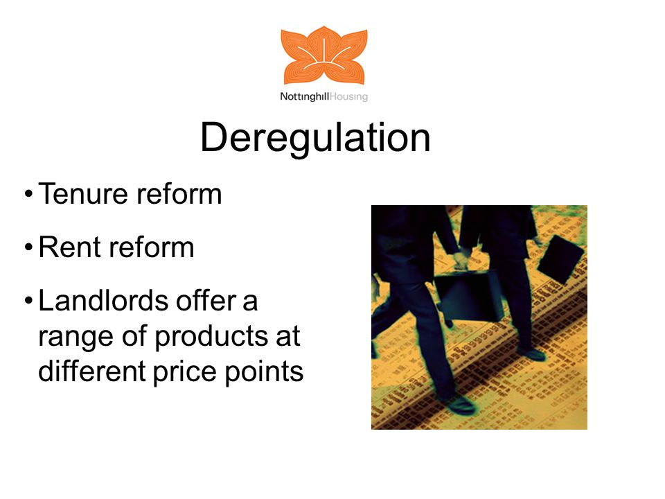 Deregulation Tenure reform Rent reform Landlords offer a range of products at different price points