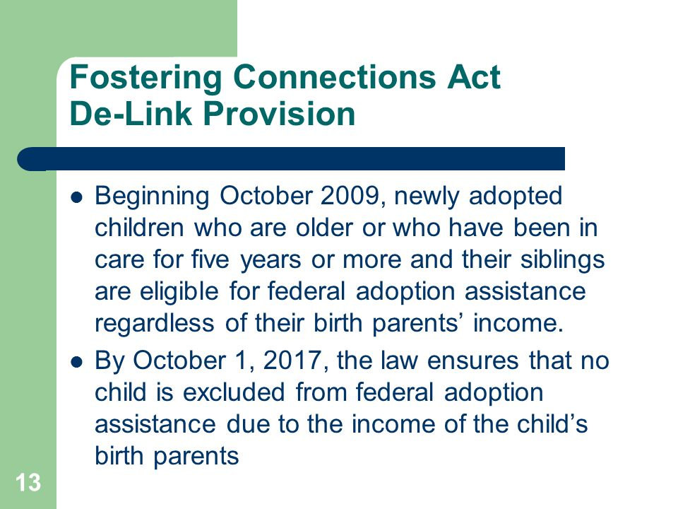 Fostering Connections Act De-Link Provision Beginning October 2009, newly adopted children who are older or who have been in care for five years or mo
