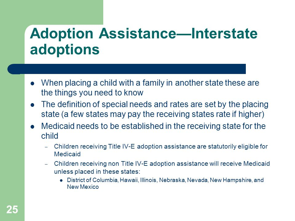 Adoption Assistance—Interstate adoptions When placing a child with a family in another state these are the things you need to know The definition of s