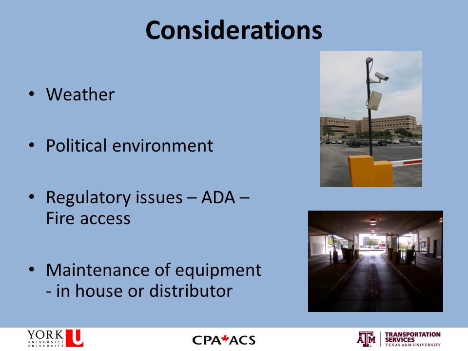 Considerations Weather Political environment Regulatory issues – ADA – Fire access Maintenance of equipment - in house or distributor
