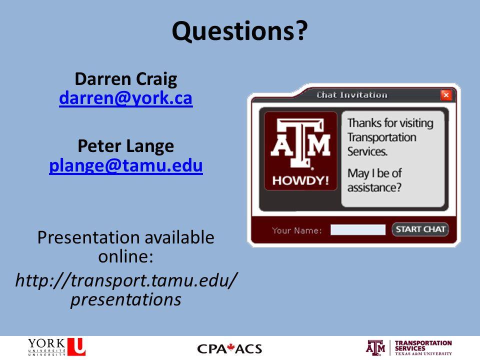 Darren Craig darren@york.ca darren@york.ca Peter Lange plange@tamu.edu plange@tamu.edu Presentation available online: http://transport.tamu.edu/ presentations Questions