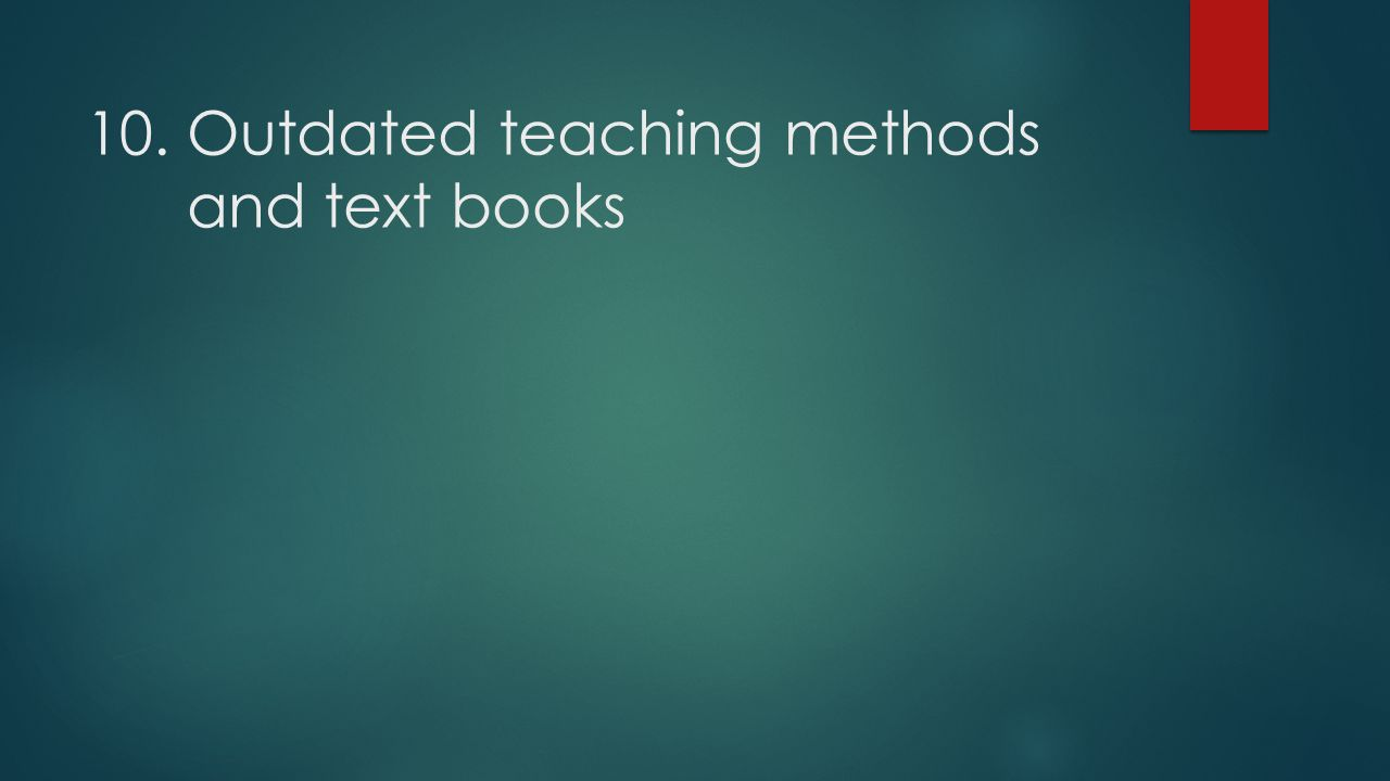 10. Outdated teaching methods and text books