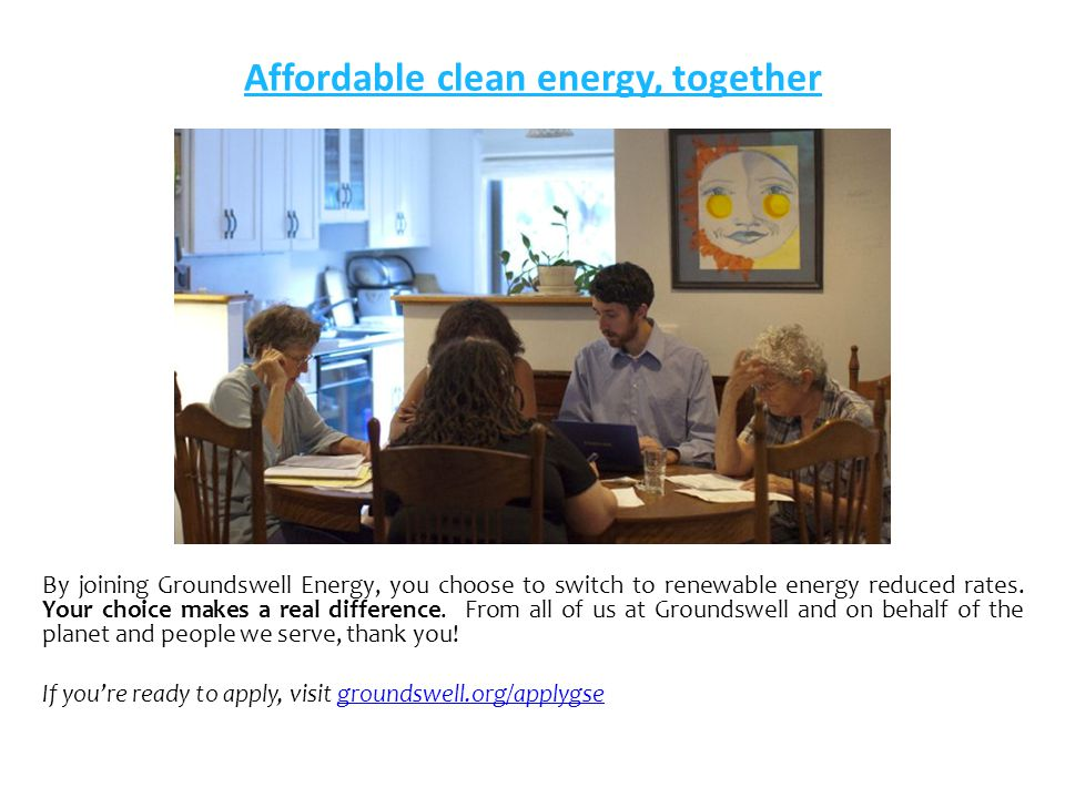 By joining Groundswell Energy, you choose to switch to renewable energy reduced rates.