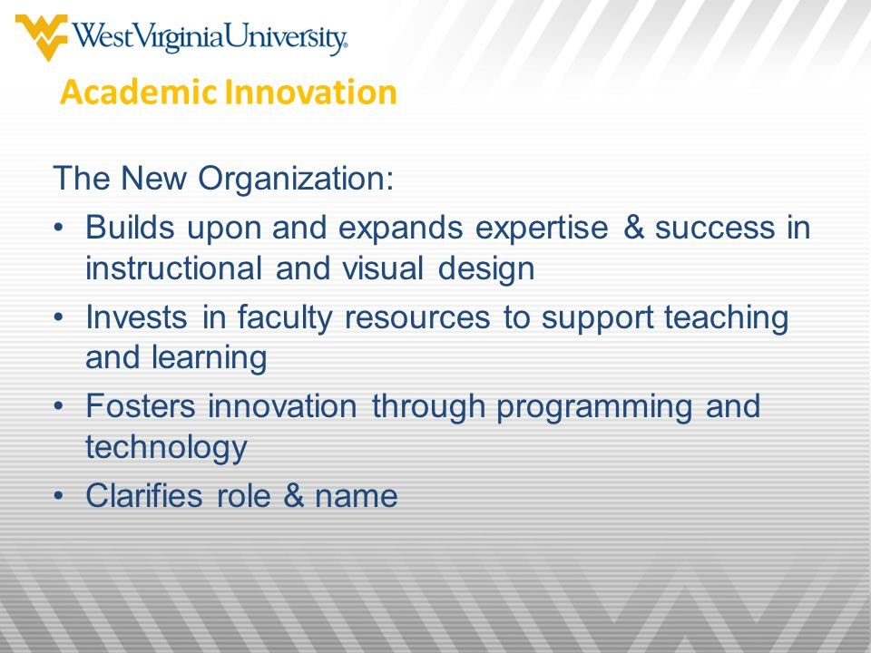 Strategic transition – builds upon EL units: WVU Online & Extended Campus –iDesign Special Programming –K 12 Digital Content & ACCESS courses –Summer Session Academic Innovation
